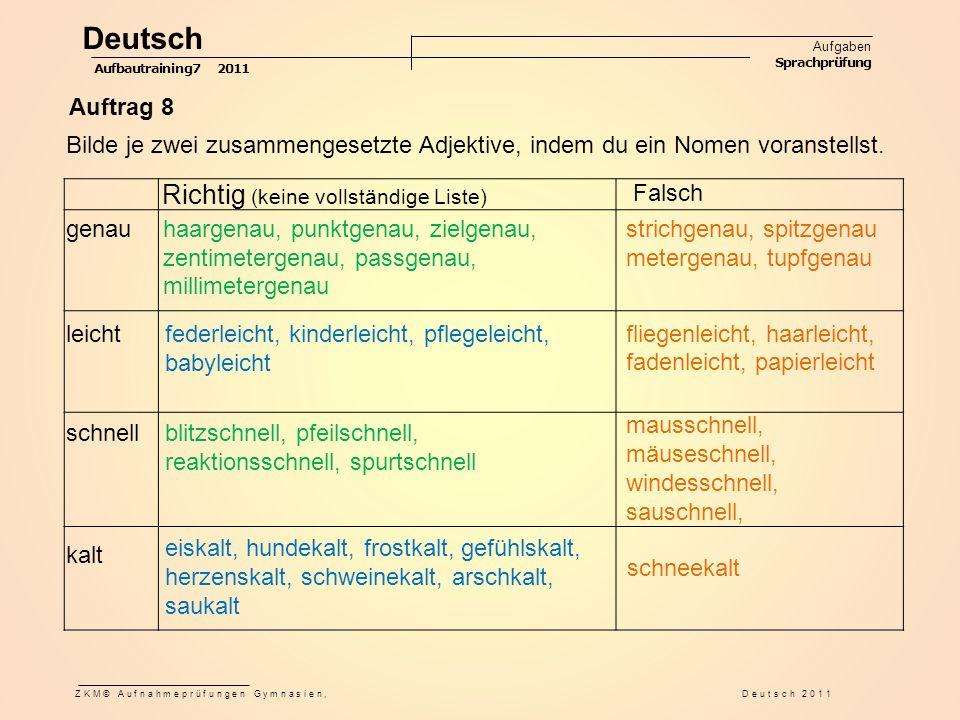 Auftrag 8 Bilde je zwei zusammengesetzte Adjektive, indem du ein Nomen voranstellst. Richtig (keine vollständige Liste) Falsch genau leicht schnell ka