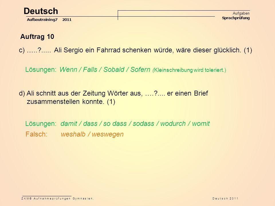 Auftrag 10 Falsch: weshalb / weswegen Lösungen: damit / dass / so dass / sodass / wodurch / womit d) Ali schnitt aus der Zeitung Wörter aus, ….?.... e