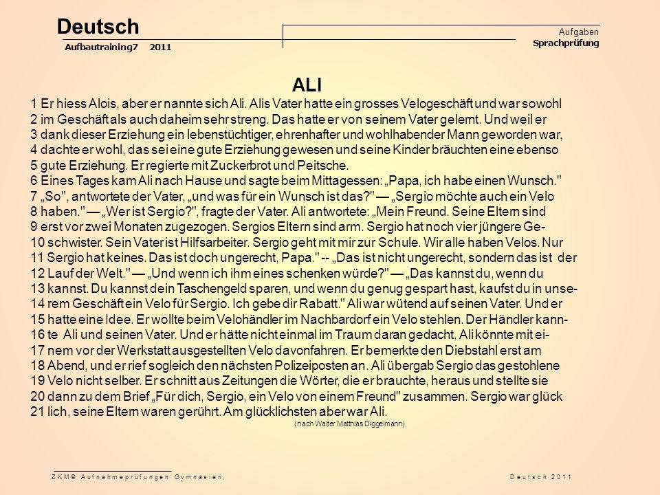 1 Er hiess Alois, aber er nannte sich Ali. Alis Vater hatte ein grosses Velogeschäft und war sowohl 2 im Geschäft als auch daheim sehr streng. Das hat