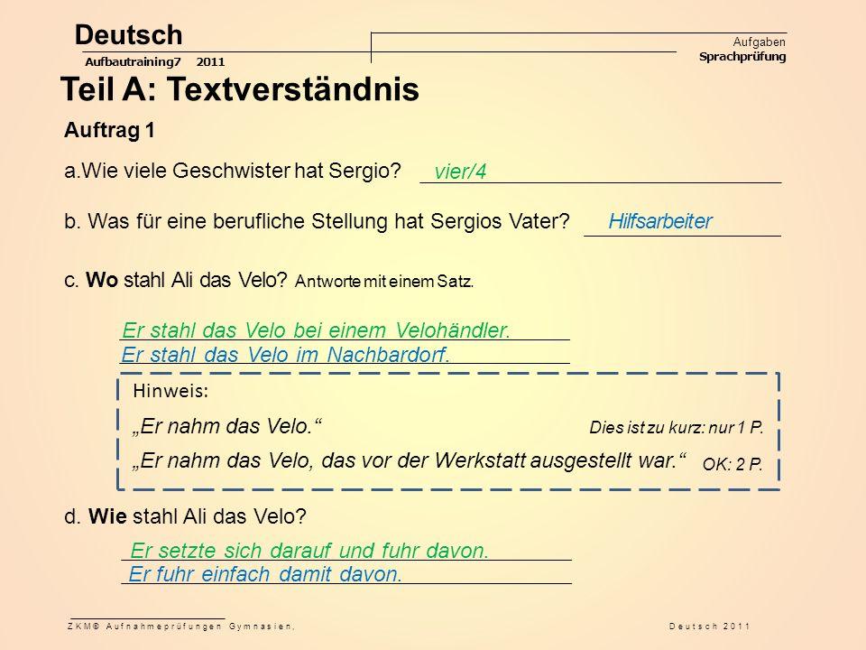 Teil A: Textverständnis vier/4 a.Wie viele Geschwister hat Sergio? c. Wo stahl Ali das Velo? Antworte mit einem Satz. b. Was für eine berufliche Stell