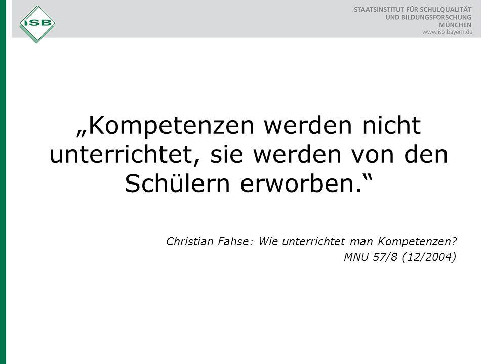 """""""Kompetenzen werden nicht unterrichtet, sie werden von den Schülern erworben."""" Christian Fahse: Wie unterrichtet man Kompetenzen? MNU 57/8 (12/2004)"""