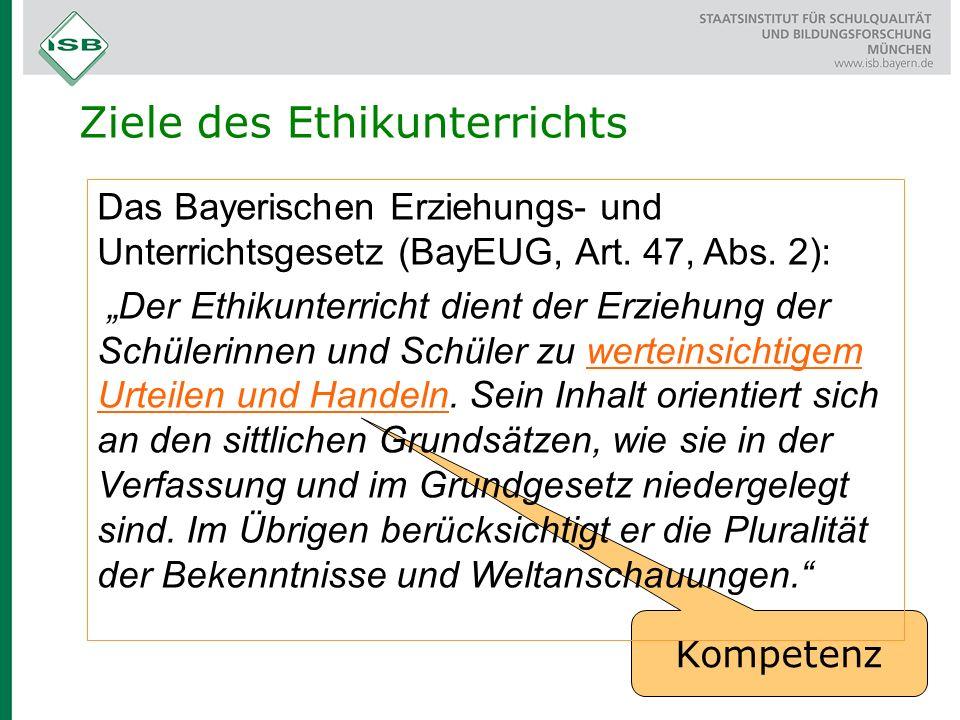 """Ziele des Ethikunterrichts Kompetenz Das Bayerischen Erziehungs- und Unterrichtsgesetz (BayEUG, Art. 47, Abs. 2): """"Der Ethikunterricht dient der Erzie"""
