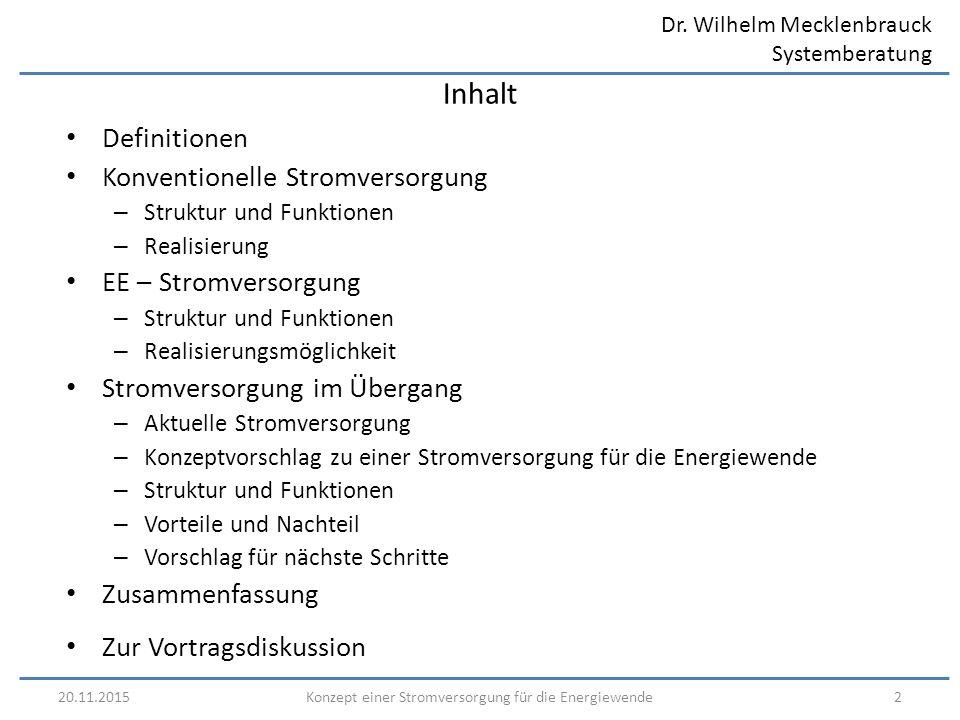Dr. Wilhelm Mecklenbrauck Systemberatung 20.11.20152Konzept einer Stromversorgung für die Energiewende Inhalt Definitionen Konventionelle Stromversorg