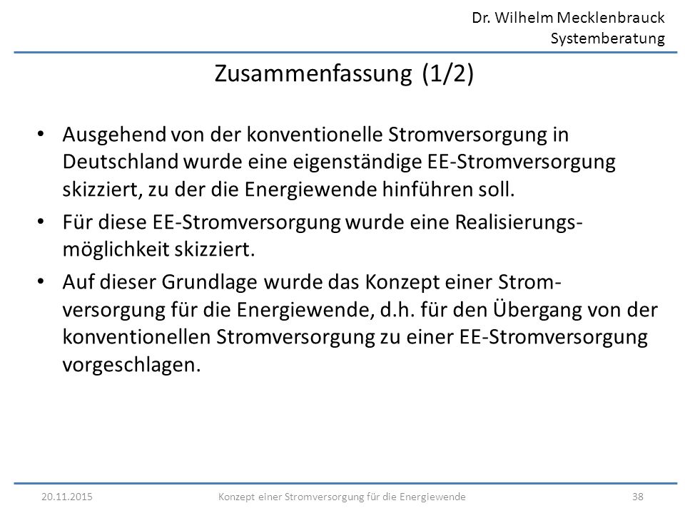 Dr. Wilhelm Mecklenbrauck Systemberatung 20.11.201538Konzept einer Stromversorgung für die Energiewende Zusammenfassung (1/2) Ausgehend von der konven