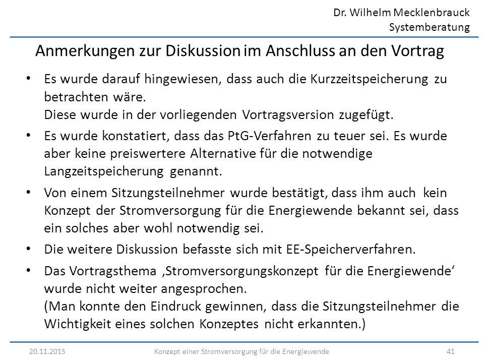 Dr. Wilhelm Mecklenbrauck Systemberatung 20.11.201541Konzept einer Stromversorgung für die Energiewende Anmerkungen zur Diskussion im Anschluss an den