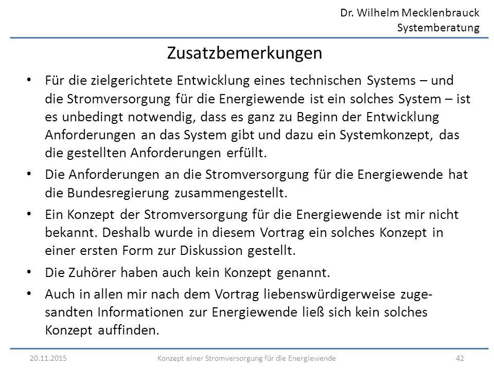 Dr. Wilhelm Mecklenbrauck Systemberatung 20.11.201542Konzept einer Stromversorgung für die Energiewende Zusatzbemerkungen Für die zielgerichtete Entwi