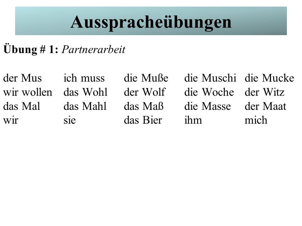 German Pronunciation Übung # 1: Partnerarbeit der Musich mussdie Mußedie Muschidie Mucke wir wollendas Wohlder Wolfdie Wocheder Witz das Maldas Mahlda