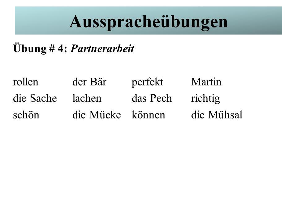 German Pronunciation Übung # 4: Partnerarbeit rollender BärperfektMartin die Sachelachendas Pechrichtig schöndie Mückekönnendie Mühsal Ausspracheübungen