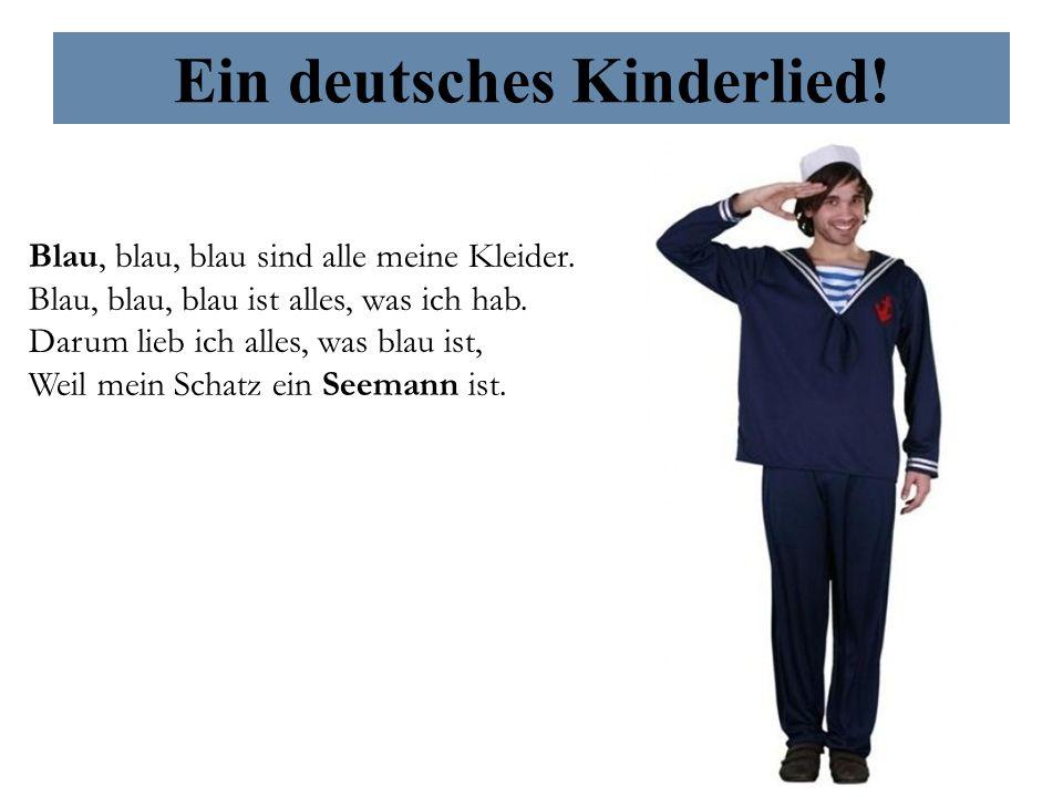 Ein deutsches Kinderlied! Blau, blau, blau sind alle meine Kleider. Blau, blau, blau ist alles, was ich hab. Darum lieb ich alles, was blau ist, Weil