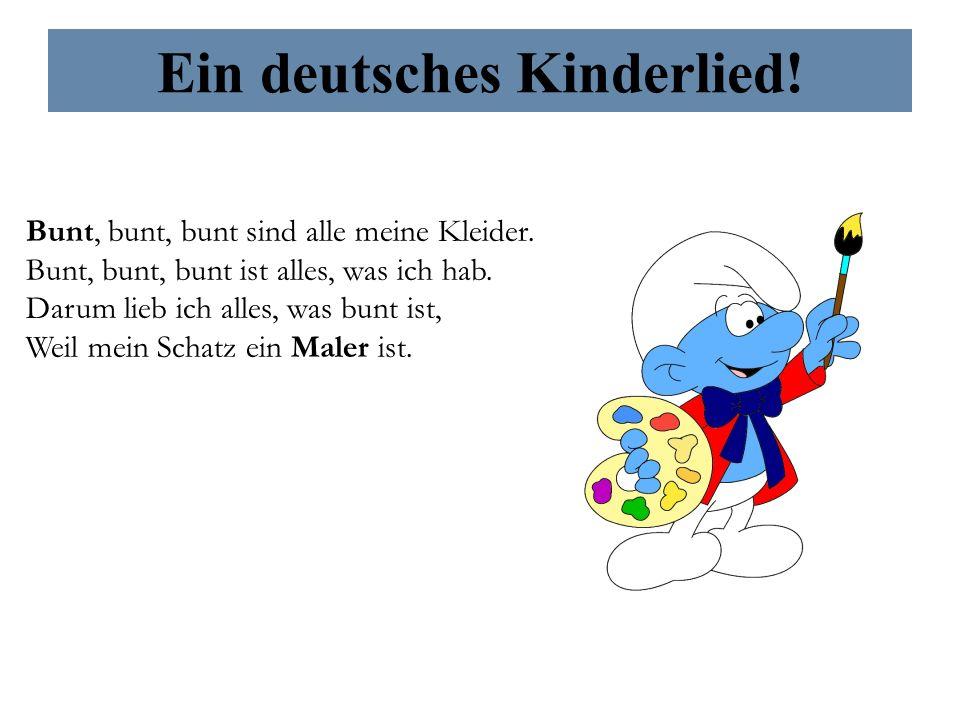Ein deutsches Kinderlied! Bunt, bunt, bunt sind alle meine Kleider. Bunt, bunt, bunt ist alles, was ich hab. Darum lieb ich alles, was bunt ist, Weil