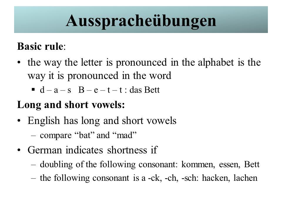 German Pronunciation The vowel is long if –the vowel is followed by an -h: stehlen, ihn –the vowel is followed by a -ß: die Straße, Grüß dich.