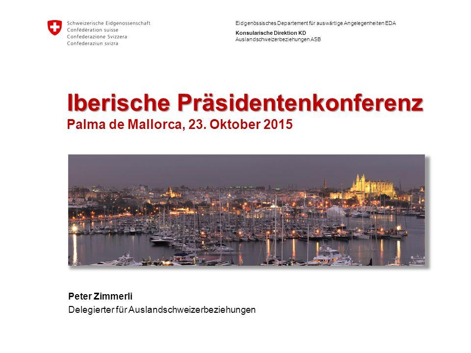 Eidgenössisches Departement für auswärtige Angelegenheiten EDA Konsularische Direktion KD Auslandschweizerbeziehungen ASB Iberische Präsidentenkonfere