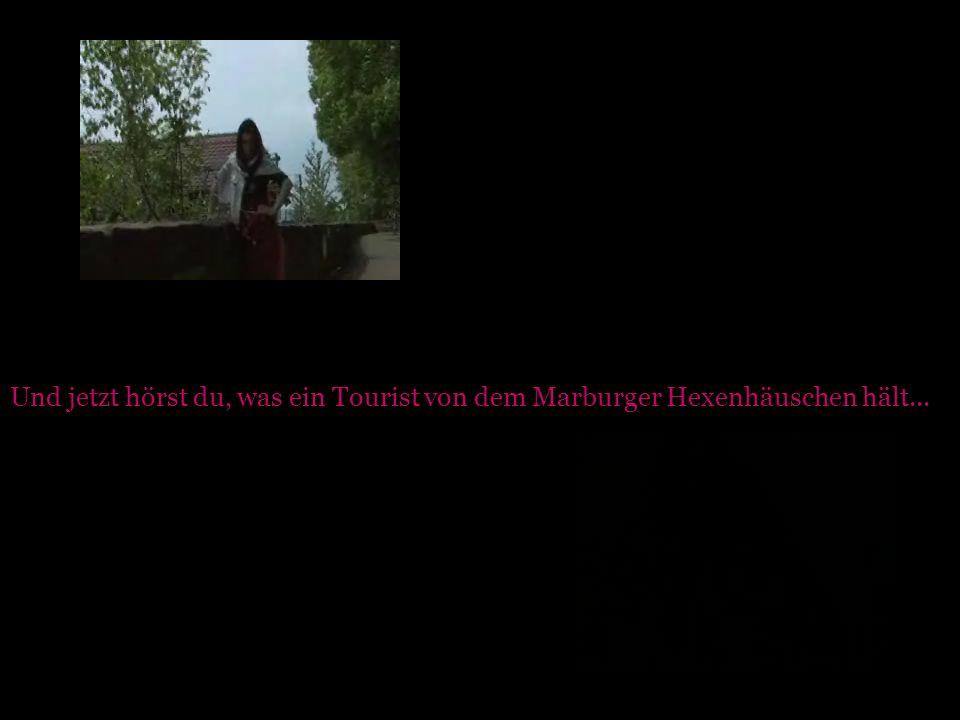 Und jetzt hörst du, was ein Tourist von dem Marburger Hexenhäuschen hält...