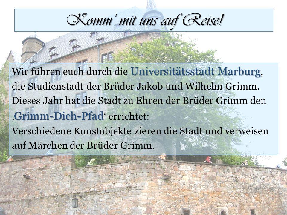 Universitätsstadt Marburg Wir führen euch durch die Universitätsstadt Marburg, die Studienstadt der Brüder Jakob und Wilhelm Grimm.