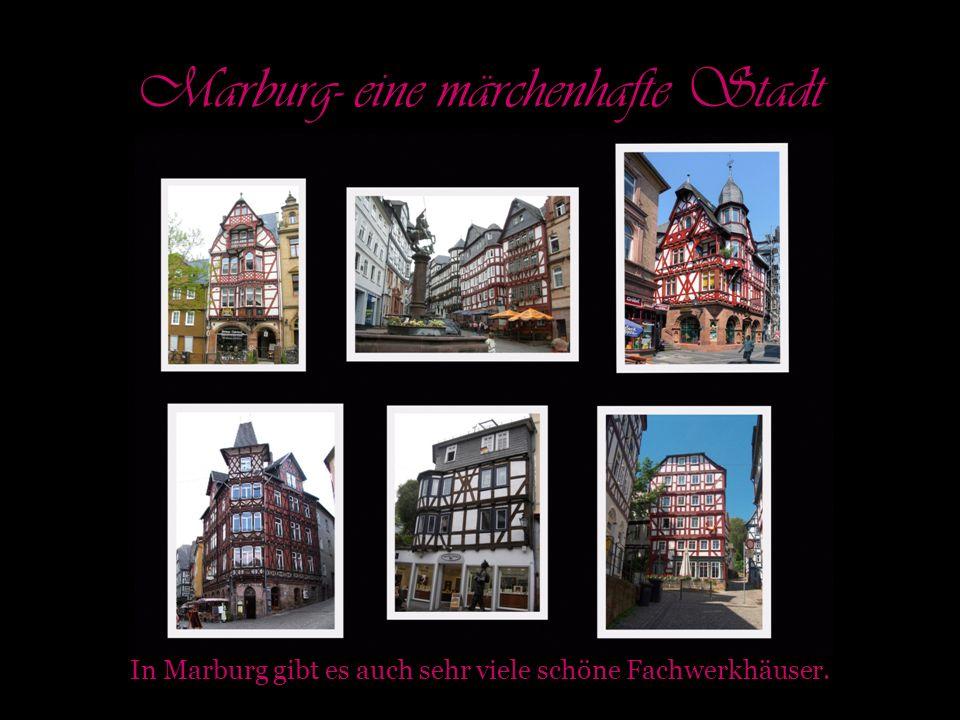 Marburg- eine märchenhafte Stadt In Marburg gibt es auch sehr viele schöne Fachwerkhäuser.