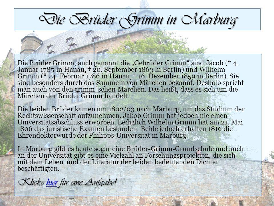 """Die Brüder Grimm in Marburg Die Brüder Grimm, auch genannt die """"Gebrüder Grimm sind Jacob (* 4."""