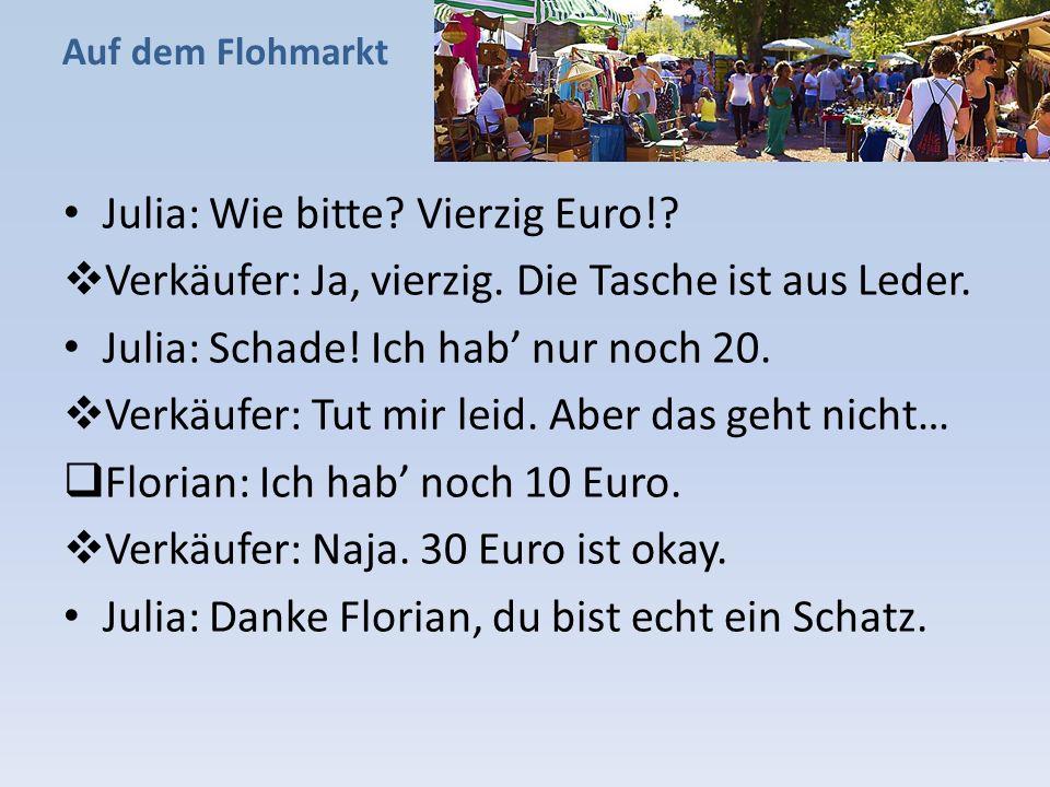 Auf dem Flohmarkt Julia: Wie bitte.Vierzig Euro!.