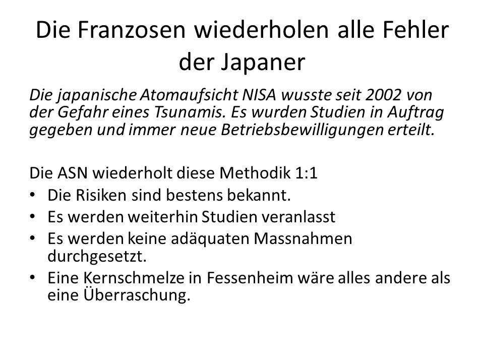 Die Franzosen wiederholen alle Fehler der Japaner Die japanische Atomaufsicht NISA wusste seit 2002 von der Gefahr eines Tsunamis. Es wurden Studien i