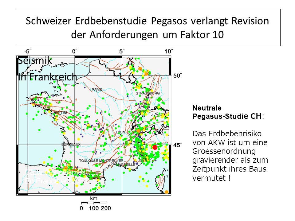 Carte des séismes En France en 2000 Schweizer Erdbebenstudie Pegasos verlangt Revision der Anforderungen um Faktor 10 Seismik In Frankreich Neutrale Pegasus-Studie CH: Das Erdbebenrisiko von AKW ist um eine Groessenordnung gravierender als zum Zeitpunkt ihres Baus vermutet !