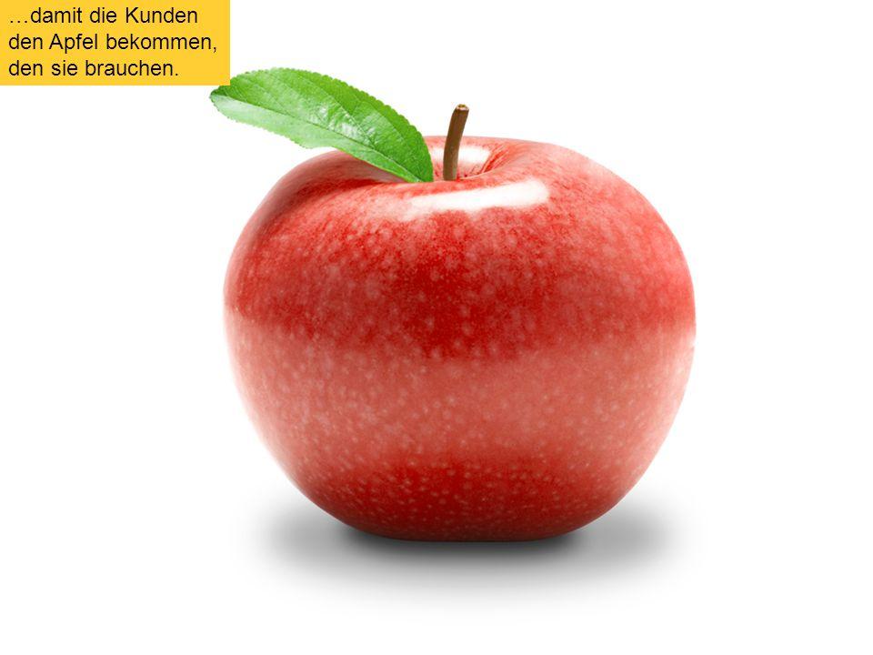 10 …damit die Kunden den Apfel bekommen, den sie brauchen.