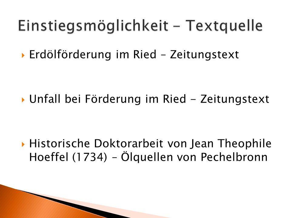  Erdölförderung im Ried – Zeitungstext  Unfall bei Förderung im Ried - Zeitungstext  Historische Doktorarbeit von Jean Theophile Hoeffel (1734) – Ö