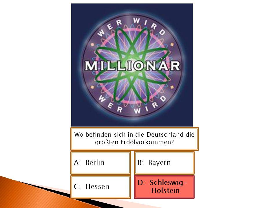Wo befinden sich in die Deutschland die größten Erdölvorkommen? A: BerlinB: Bayern C: Hessen D: Schleswig- Holstein D: Schleswig- Holstein