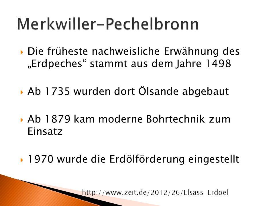 """ Die früheste nachweisliche Erwähnung des """"Erdpeches"""" stammt aus dem Jahre 1498  Ab 1735 wurden dort Ölsande abgebaut  Ab 1879 kam moderne Bohrtech"""