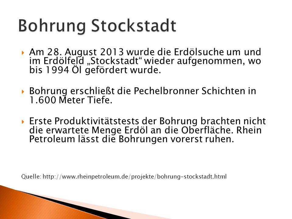 """ Am 28. August 2013 wurde die Erdölsuche um und im Erdölfeld """"Stockstadt"""" wieder aufgenommen, wo bis 1994 Öl gefördert wurde.  Bohrung erschließt di"""