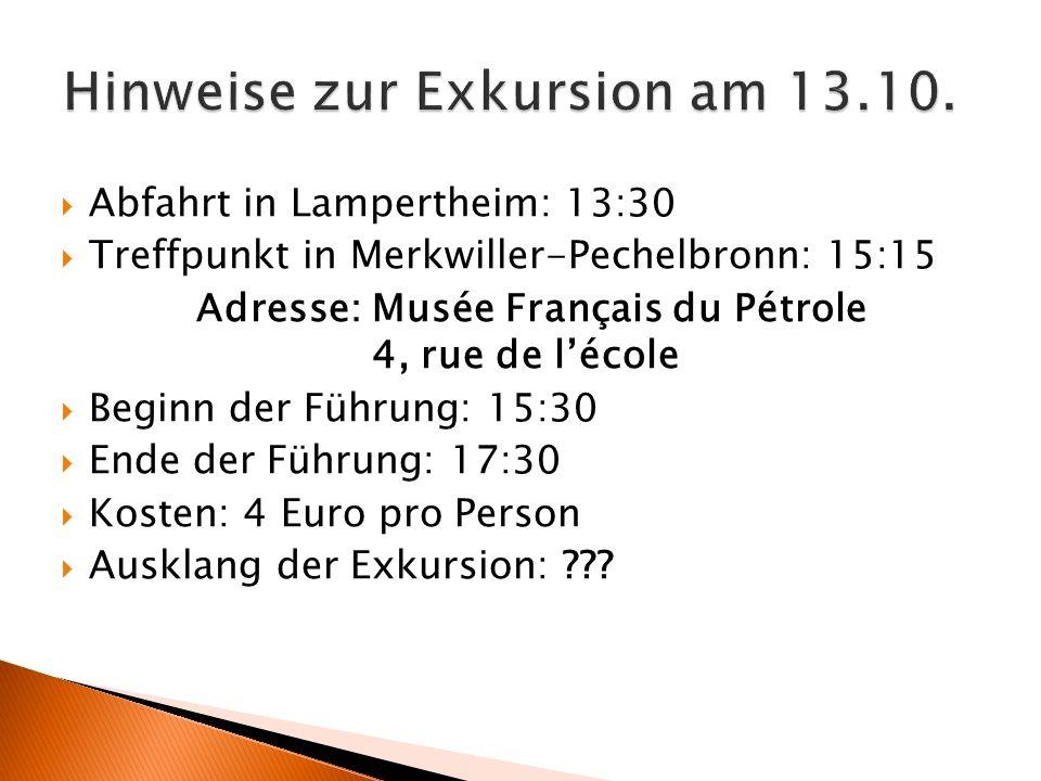  Abfahrt in Lampertheim: 13:30  Treffpunkt in Merkwiller-Pechelbronn: 15:15 Adresse: Musée Français du Pétrole 4, rue de l'école  Beginn der Führun