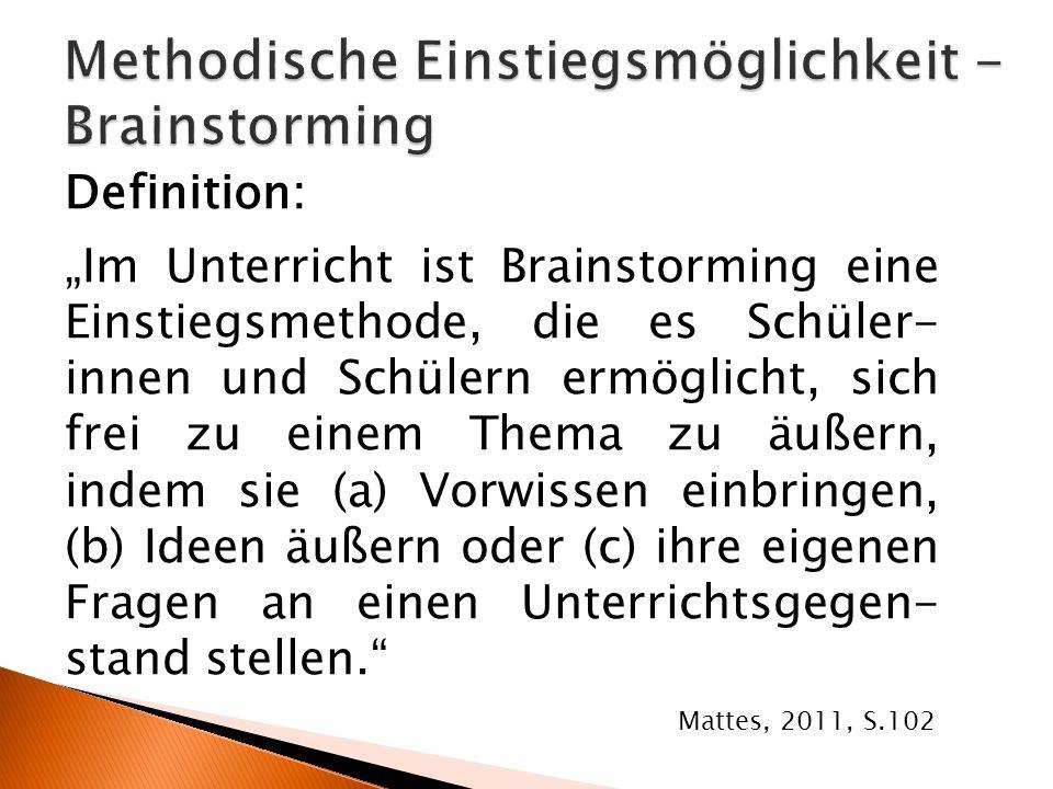 """Definition: """"Im Unterricht ist Brainstorming eine Einstiegsmethode, die es Schüler- innen und Schülern ermöglicht, sich frei zu einem Thema zu äußern,"""