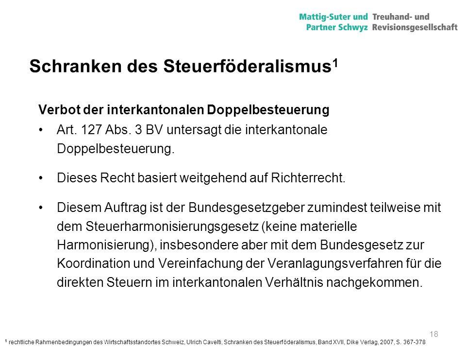 18 Schranken des Steuerföderalismus 1 Verbot der interkantonalen Doppelbesteuerung Art. 127 Abs. 3 BV untersagt die interkantonale Doppelbesteuerung.