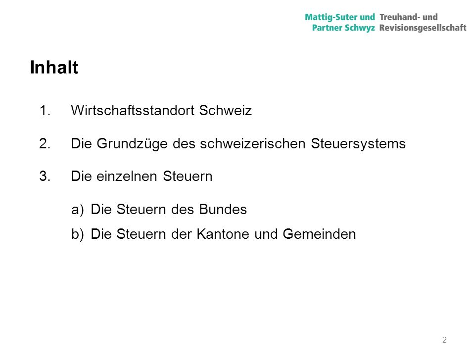 2 Inhalt 1.Wirtschaftsstandort Schweiz 2.Die Grundzüge des schweizerischen Steuersystems 3.Die einzelnen Steuern a)Die Steuern des Bundes b)Die Steuer