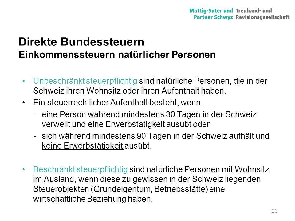 23 Direkte Bundessteuern Einkommenssteuern natürlicher Personen Unbeschränkt steuerpflichtig sind natürliche Personen, die in der Schweiz ihren Wohnsi