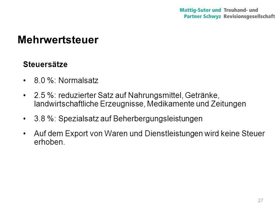 27 Mehrwertsteuer Steuersätze 8.0 %: Normalsatz 2.5 %: reduzierter Satz auf Nahrungsmittel, Getränke, landwirtschaftliche Erzeugnisse, Medikamente und