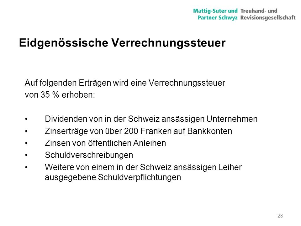 28 Eidgenössische Verrechnungssteuer Auf folgenden Erträgen wird eine Verrechnungssteuer von 35 % erhoben: Dividenden von in der Schweiz ansässigen Un