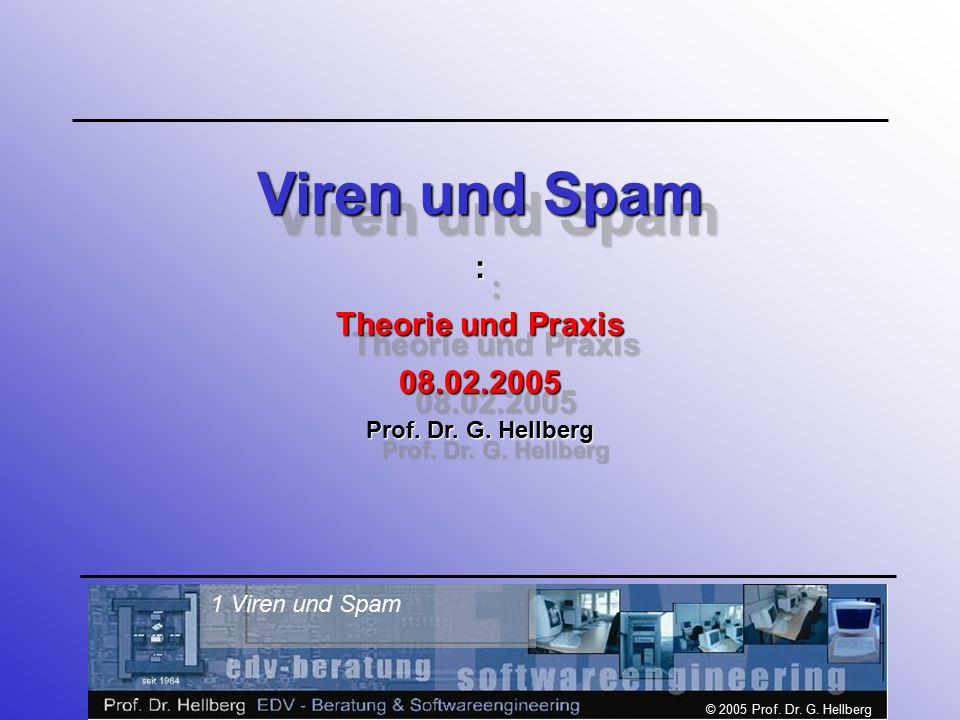 © 2005 Prof. Dr. G. Hellberg 1 Viren und Spam Viren und Spam : Theorie und Praxis 08.02.2005 Prof. Dr. G. Hellberg Viren und Spam : Theorie und Praxis