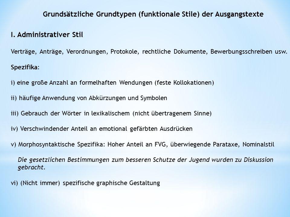 Grundsätzliche Grundtypen (funktionale Stile) der Ausgangstexte I. Administrativer Stil Verträge, Anträge, Verordnungen, Protokole, rechtliche Dokumen