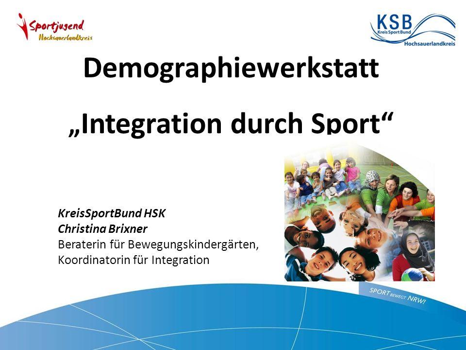 """Demographiewerkstatt """" Integration durch Sport KreisSportBund HSK Christina Brixner Beraterin für Bewegungskindergärten, Koordinatorin für Integration"""