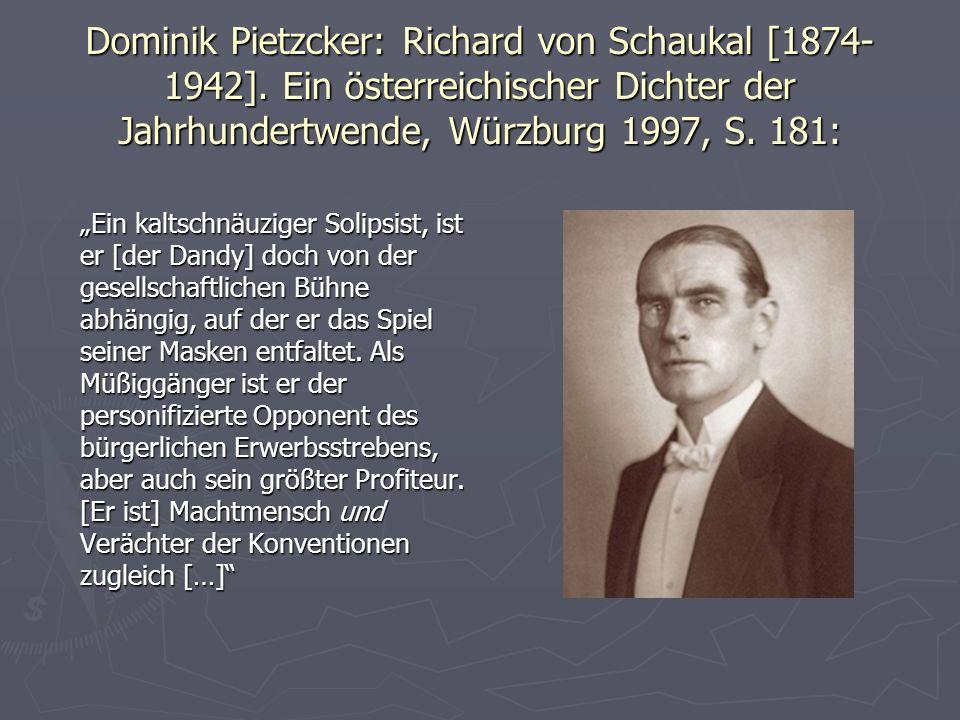 """Dominik Pietzcker: Richard von Schaukal [1874- 1942]. Ein österreichischer Dichter der Jahrhundertwende, Würzburg 1997, S. 181: """"Ein kaltschnäuziger S"""