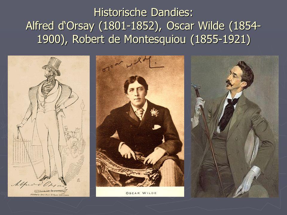 Historische Dandies: Alfred d'Orsay (1801-1852), Oscar Wilde (1854- 1900), Robert de Montesquiou (1855-1921)