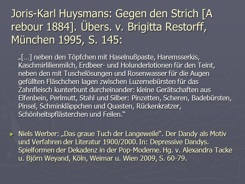 """Joris-Karl Huysmans: Gegen den Strich [A rebour 1884]. Übers. v. Brigitta Restorff, München 1995, S. 145: """"[…] neben den Töpfchen mit Haselnußpaste, H"""