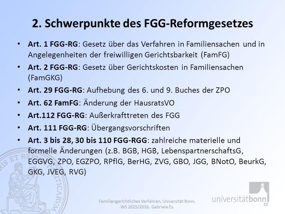 2. Schwerpunkte des FGG-Reformgesetzes Art. 1 FGG-RG: Gesetz über das Verfahren in Familiensachen und in Angelegenheiten der freiwilligen Gerichtsbark