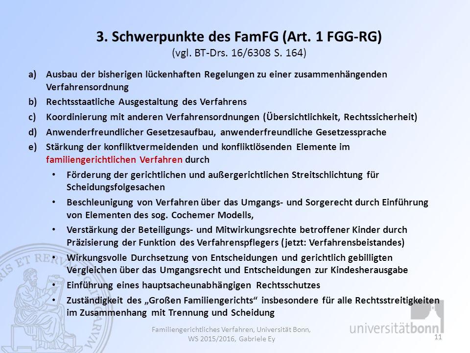 3. Schwerpunkte des FamFG (Art. 1 FGG-RG) (vgl. BT-Drs. 16/6308 S. 164) a)Ausbau der bisherigen lückenhaften Regelungen zu einer zusammenhängenden Ver
