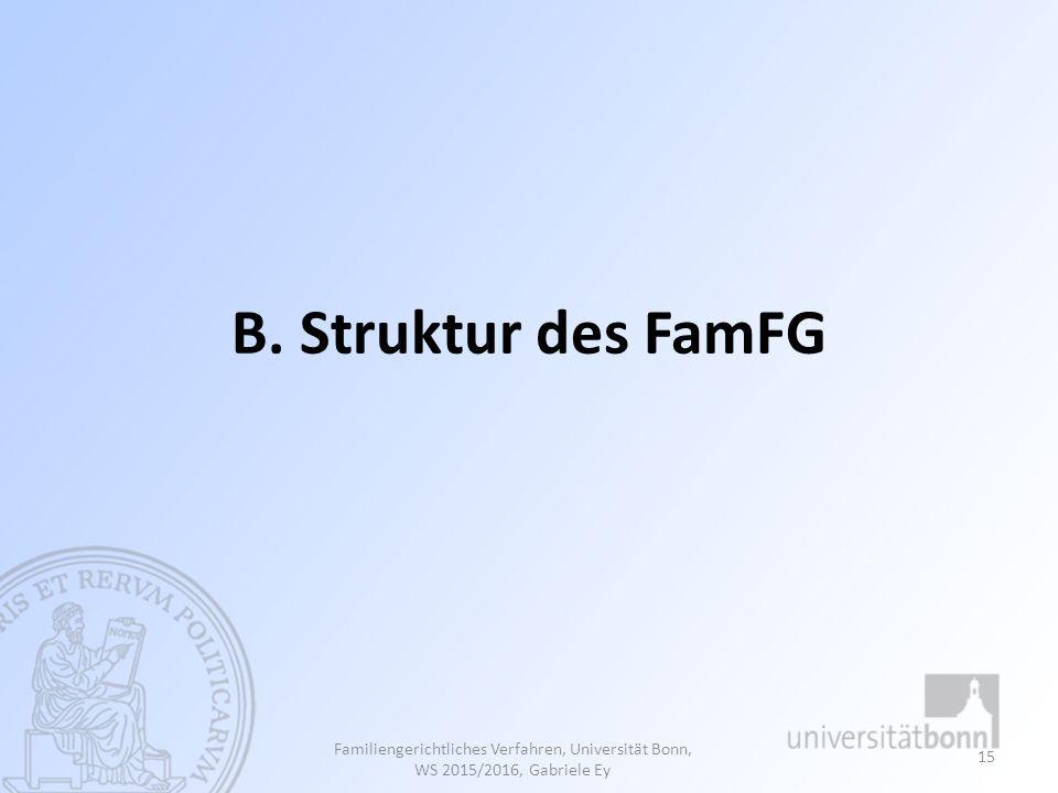 Familiengerichtliches Verfahren, Universität Bonn, WS 2015/2016, Gabriele Ey 15 B. Struktur des FamFG