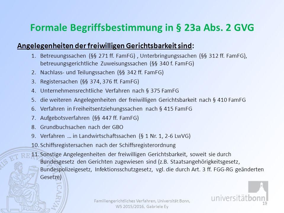 Formale Begriffsbestimmung in § 23a Abs. 2 GVG Angelegenheiten der freiwilligen Gerichtsbarkeit sind: 1.Betreuungssachen (§§ 271 ff. FamFG), Unterbrin