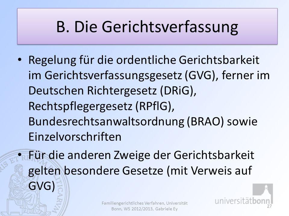 B. Die Gerichtsverfassung Regelung für die ordentliche Gerichtsbarkeit im Gerichtsverfassungsgesetz (GVG), ferner im Deutschen Richtergesetz (DRiG), R