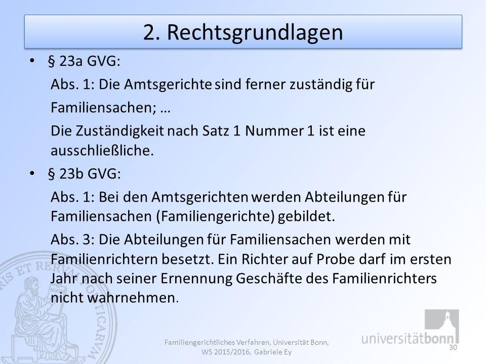 2. Rechtsgrundlagen § 23a GVG: Abs. 1: Die Amtsgerichte sind ferner zuständig für Familiensachen; … Die Zuständigkeit nach Satz 1 Nummer 1 ist eine au