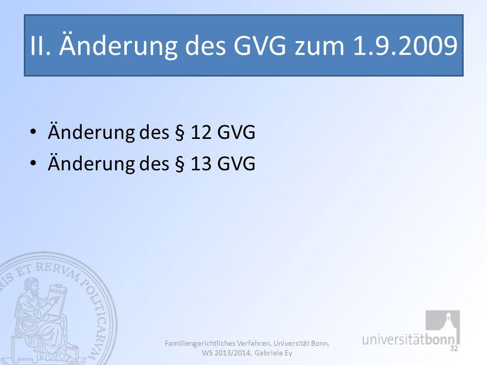 II. Änderung des GVG zum 1.9.2009 Änderung des § 12 GVG Änderung des § 13 GVG Familiengerichtliches Verfahren, Universität Bonn, WS 2013/2014, Gabriel
