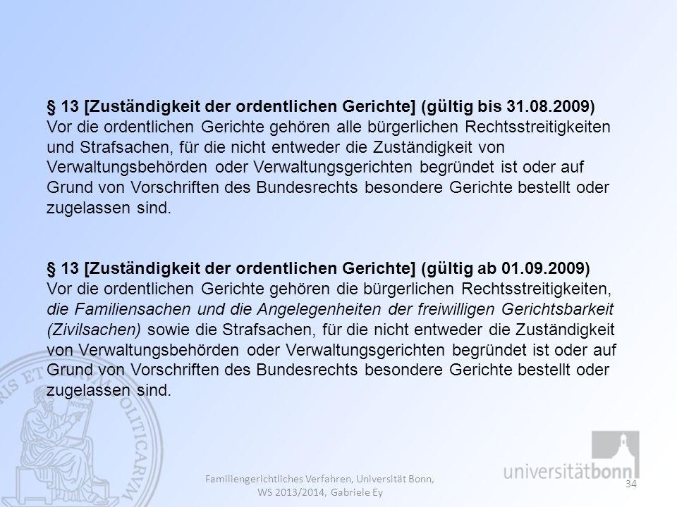 Familiengerichtliches Verfahren, Universität Bonn, WS 2013/2014, Gabriele Ey 34 § 13 [Zuständigkeit der ordentlichen Gerichte] (gültig bis 31.08.2009)