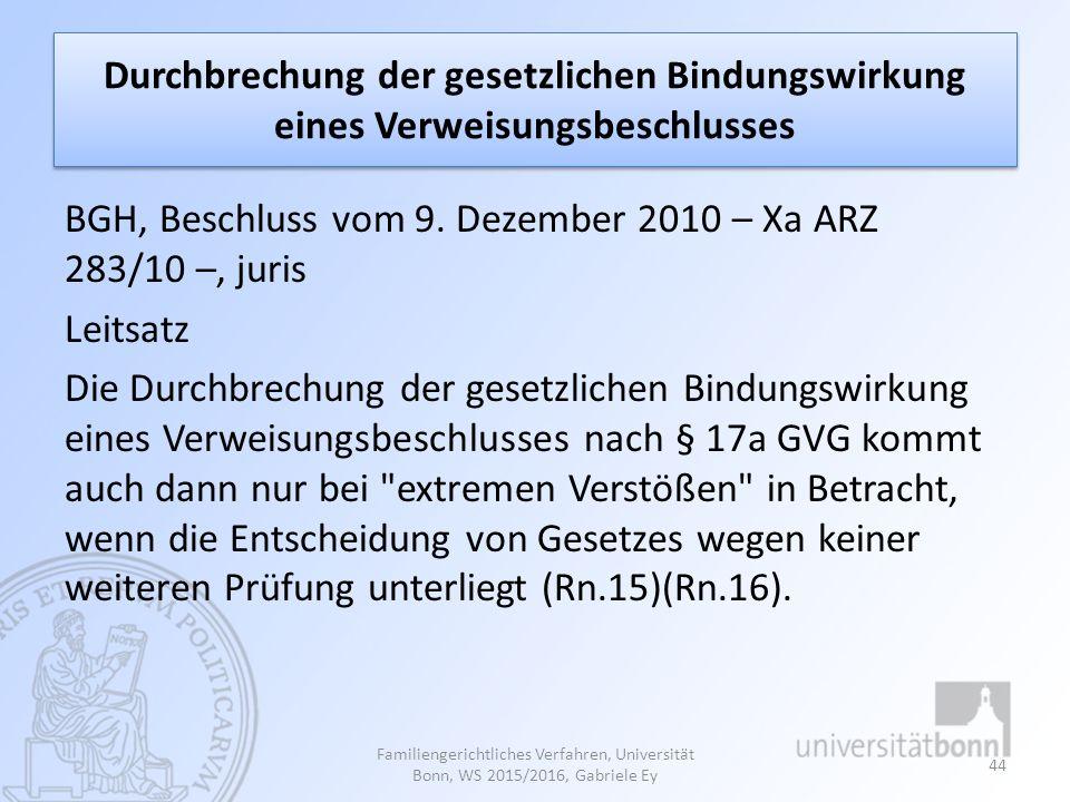 Durchbrechung der gesetzlichen Bindungswirkung eines Verweisungsbeschlusses BGH, Beschluss vom 9. Dezember 2010 – Xa ARZ 283/10 –, juris Leitsatz Die